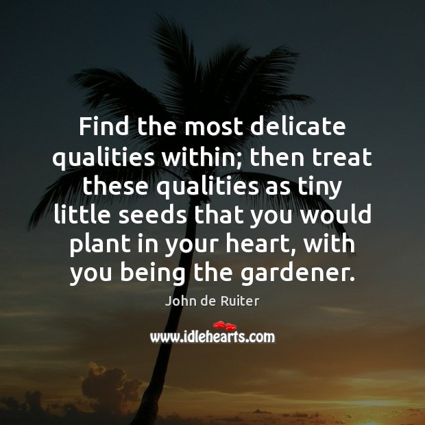 Find the most delicate qualities within; then treat these qualities as tiny Image
