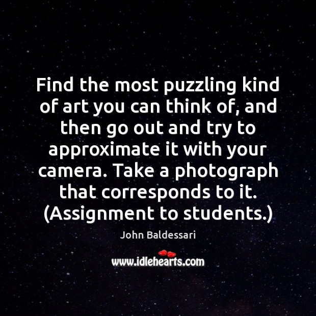 Find the most puzzling kind of art you can think of, and John Baldessari Picture Quote