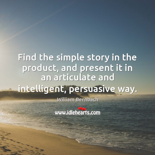 Find the simple story in the product, and present it in an William Bernbach Picture Quote