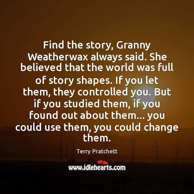 Find the story, Granny Weatherwax always said. She believed that the world Image
