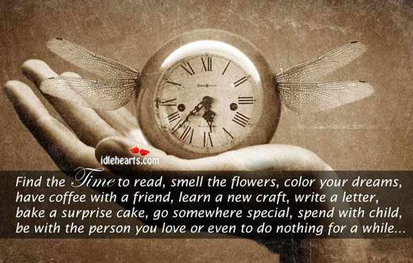 Find The Time To Read, Smell The Flowers, Color Your Dreams…