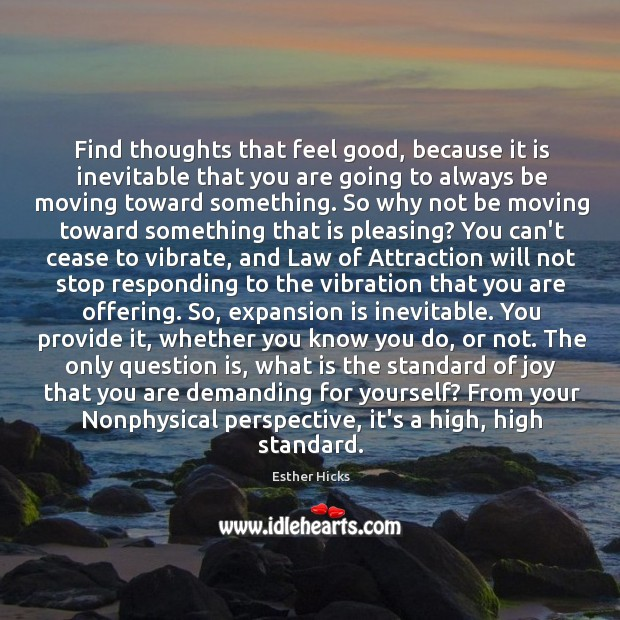 Image, Find thoughts that feel good, because it is inevitable that you are