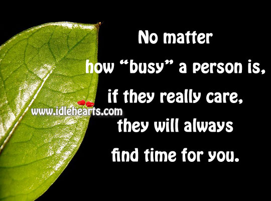 "No Matter How ""Busy"" A Person"