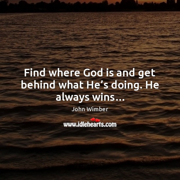 Find where God is and get behind what He's doing. He always wins… Image
