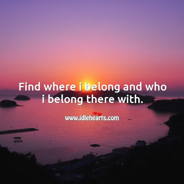 Find where I belong and who I belong there with. Image