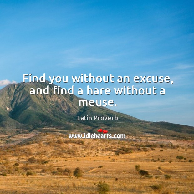Image, Find you without an excuse, and find a hare without a meuse.