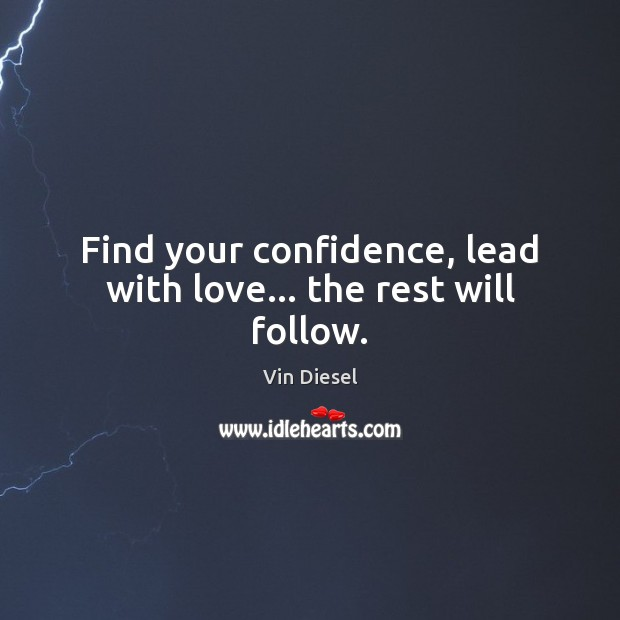 Find your confidence, lead with love… the rest will follow. Image