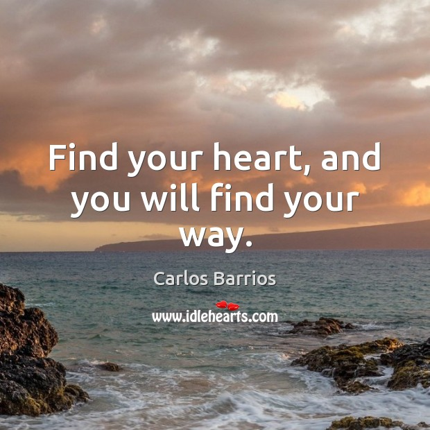 Image, Find your heart, and you will find your way.