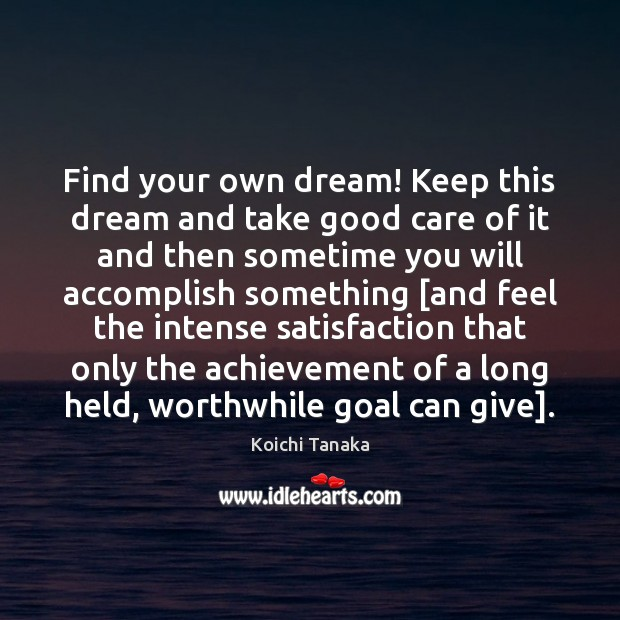Find your own dream! Keep this dream and take good care of Goal Quotes Image