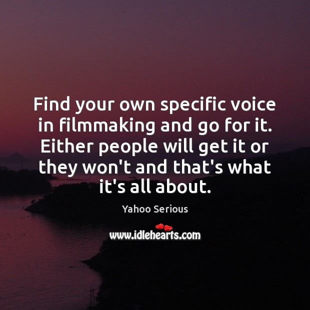 Find your own specific voice in filmmaking and go for it. Either Image