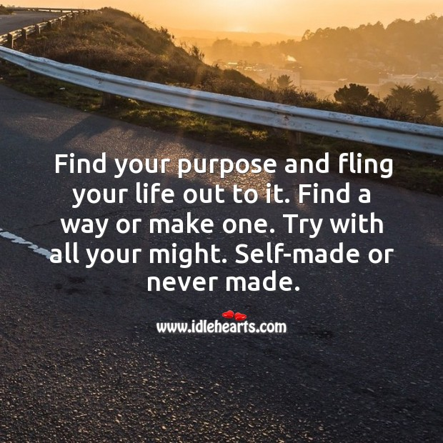Find your purpose and fling your life out to it. Image