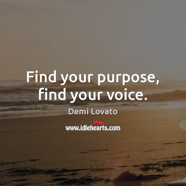 Find your purpose, find your voice. Demi Lovato Picture Quote