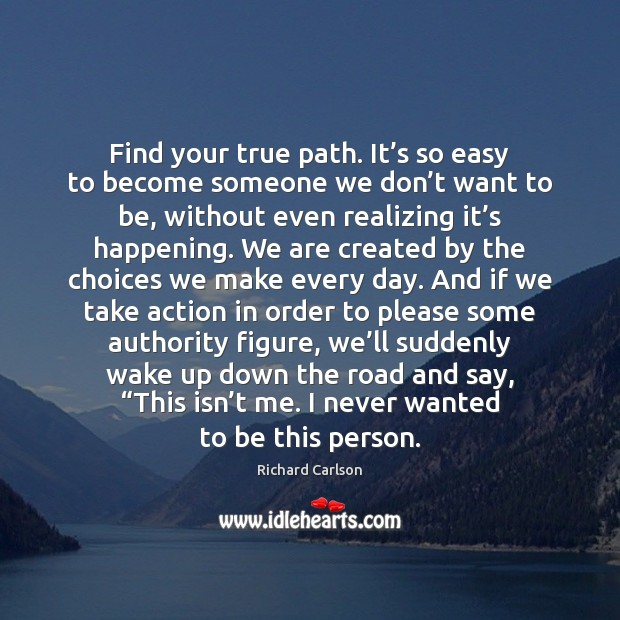 Image, Find your true path. It's so easy to become someone we