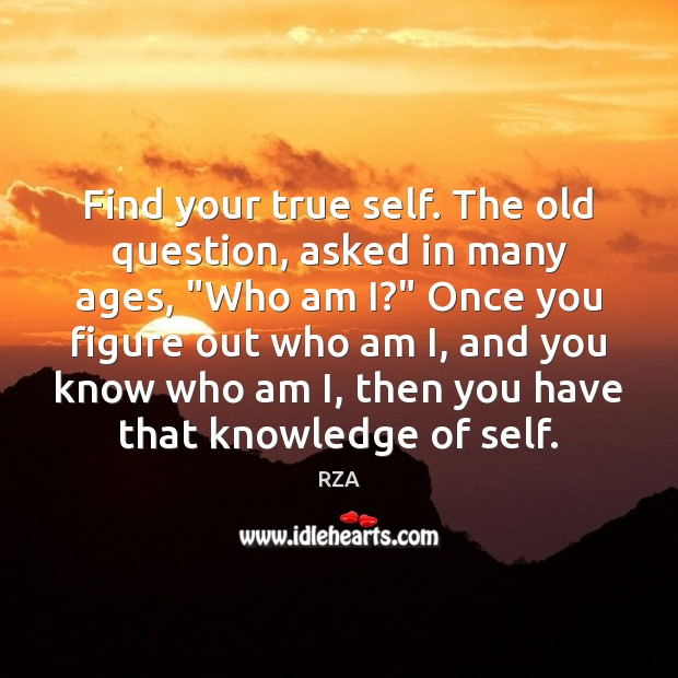 "Image, Find your true self. The old question, asked in many ages, ""Who"