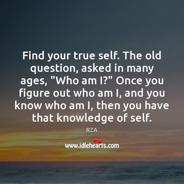 "Find your true self. The old question, asked in many ages, ""Who RZA Picture Quote"
