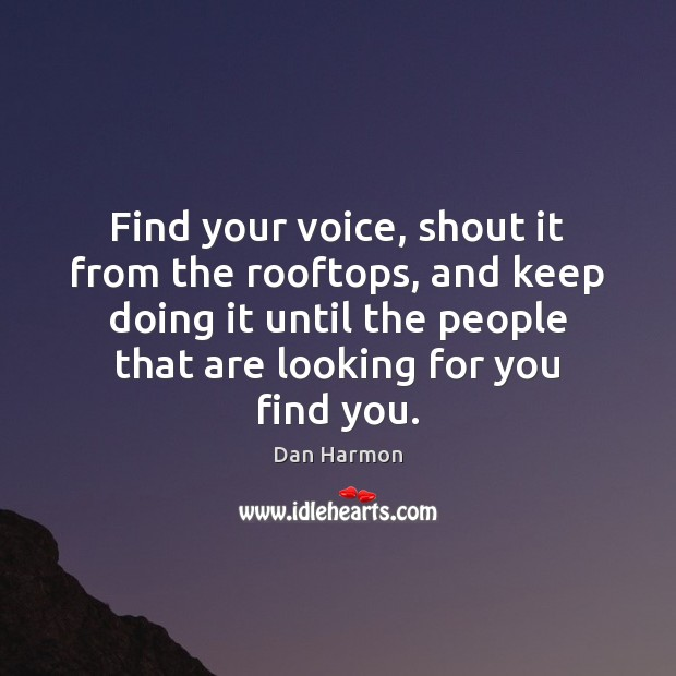 Find your voice, shout it from the rooftops, and keep doing it Image