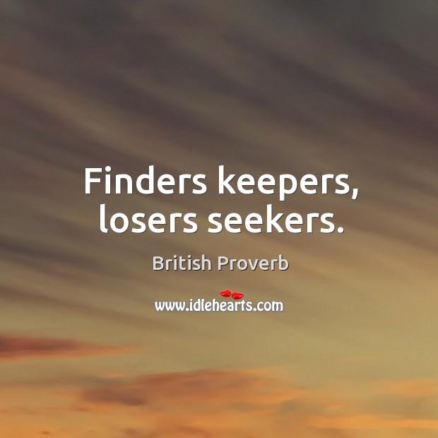 Image, Finders keepers, losers seekers.