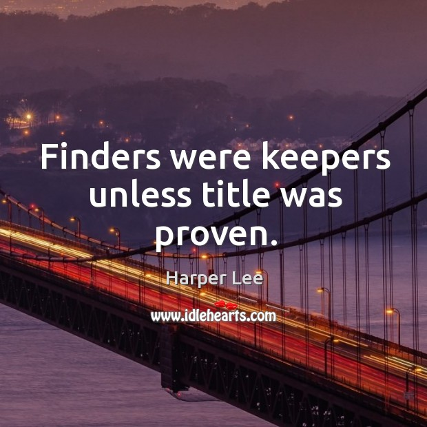 Finders were keepers unless title was proven. Image