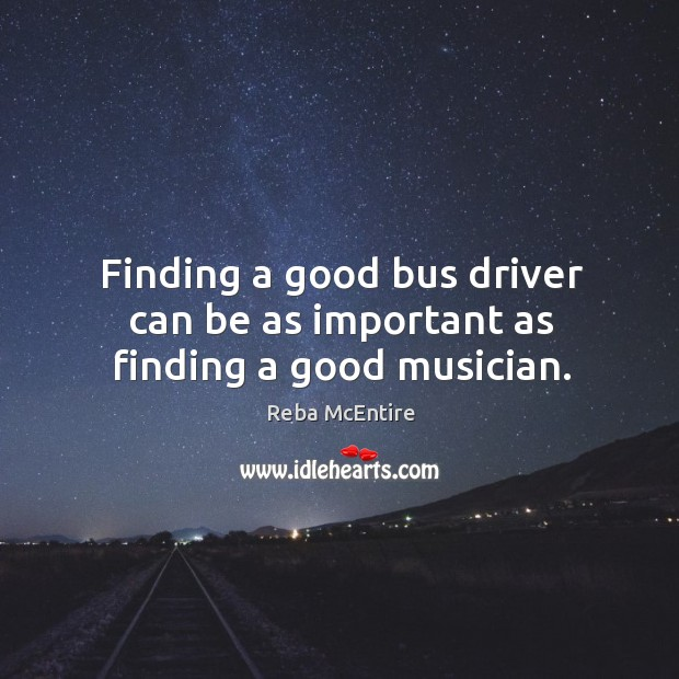 Image, Finding a good bus driver can be as important as finding a good musician.