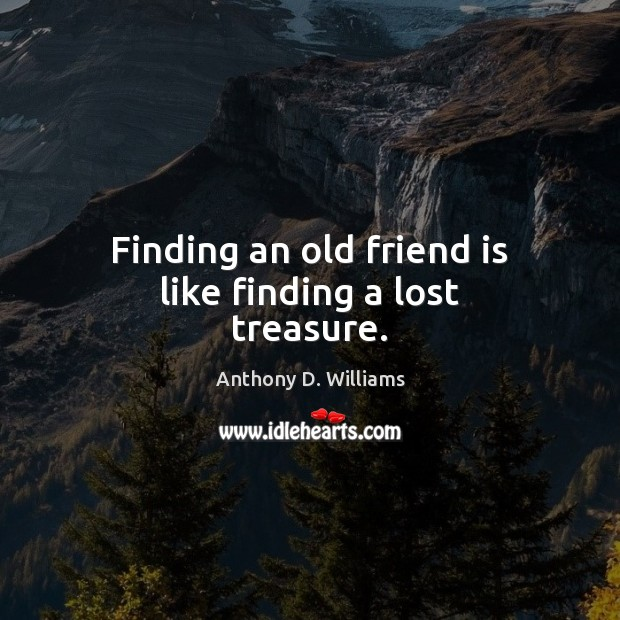 Image, Finding an old friend is like finding a lost treasure.