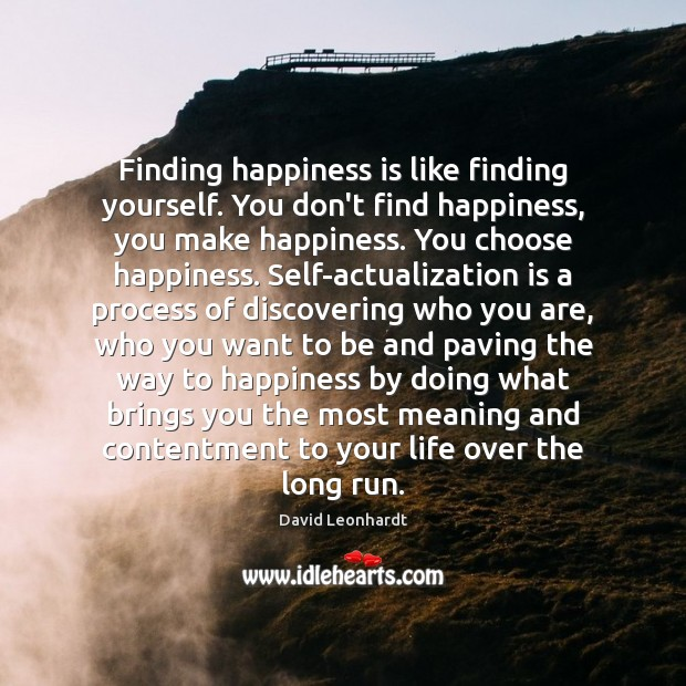 Image, Finding happiness is like finding yourself. You don't find happiness, you make
