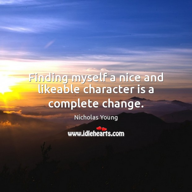 Finding myself a nice and likeable character is a complete change. Character Quotes Image