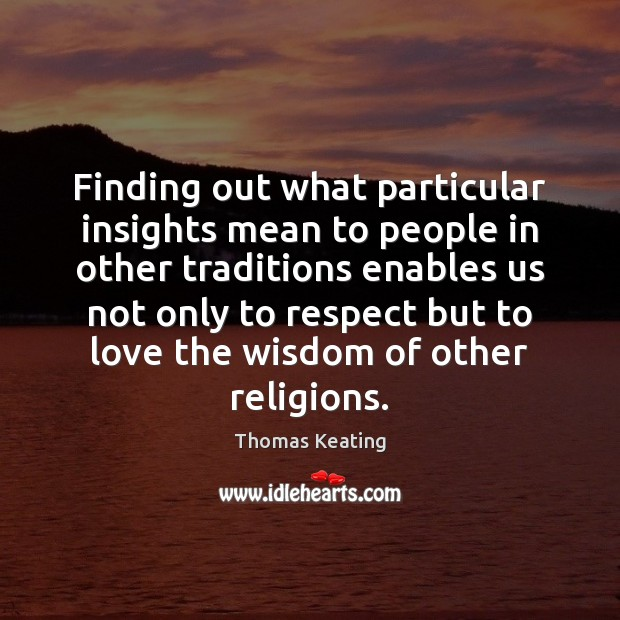 Finding out what particular insights mean to people in other traditions enables Thomas Keating Picture Quote