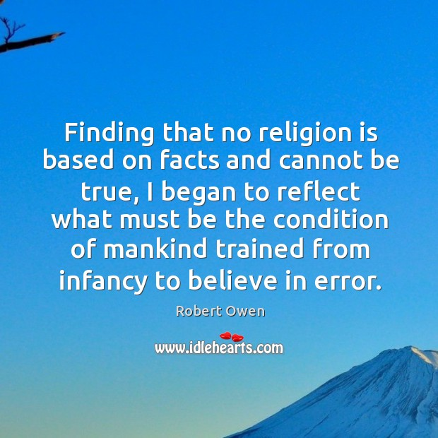 Finding that no religion is based on facts and cannot be true, I began to reflect what must Image