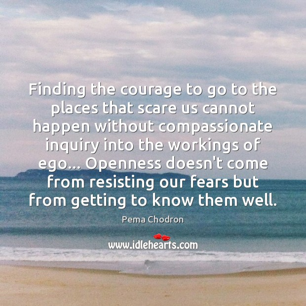 Image, Finding the courage to go to the places that scare us cannot