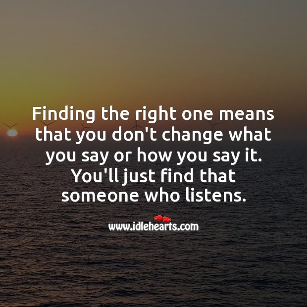 Finding the right one means finding one who listens. Love Quotes Image