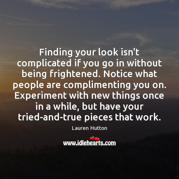 Finding your look isn't complicated if you go in without being frightened. Image