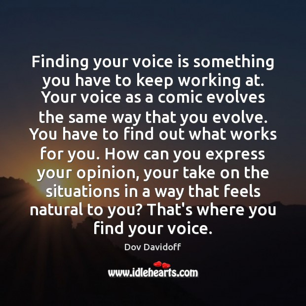 Finding your voice is something you have to keep working at. Your Dov Davidoff Picture Quote