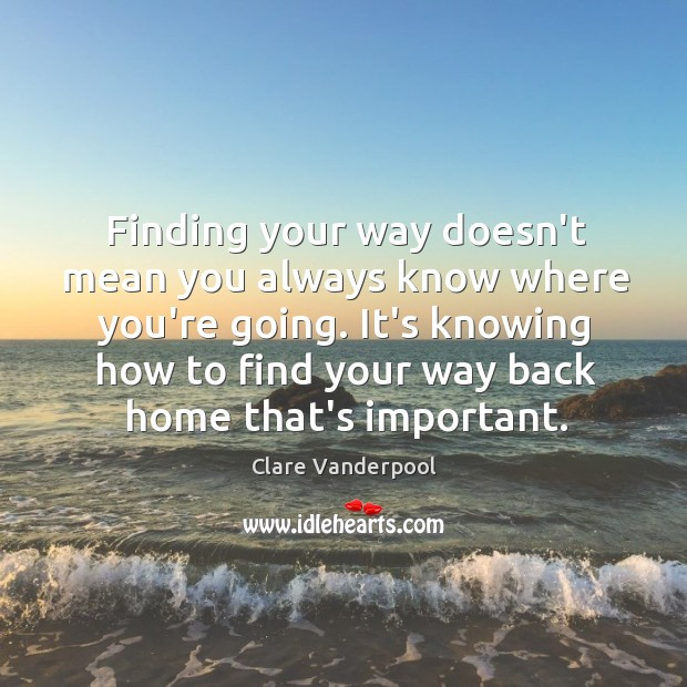 Finding your way doesn't mean you always know where you're going. It's Image
