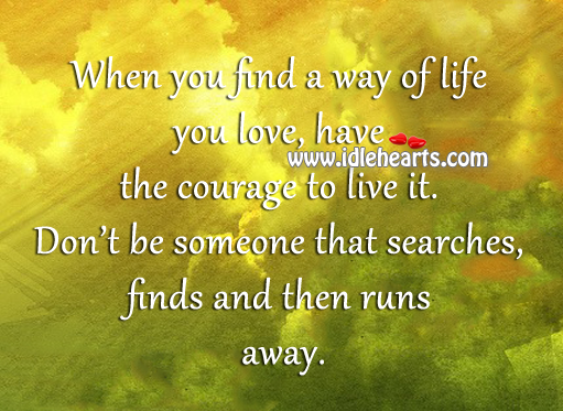 Courage, Find, Inspirational, Life, Live, Love
