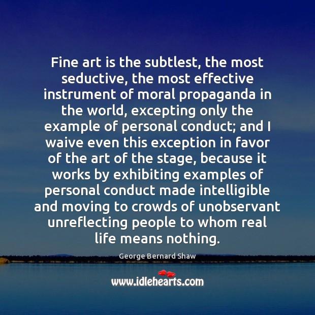 Fine art is the subtlest, the most seductive, the most effective instrument Image