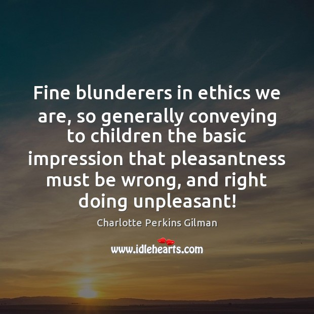 Image, Fine blunderers in ethics we are, so generally conveying to children the