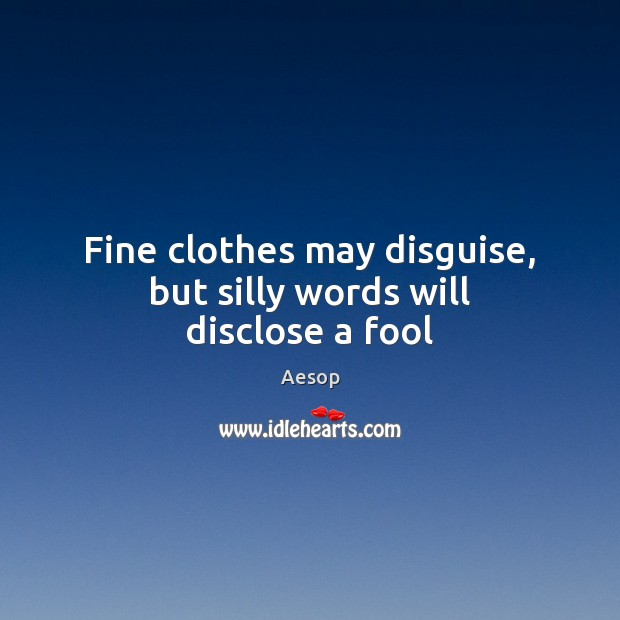 Image, Fine clothes may disguise, but silly words will disclose a fool