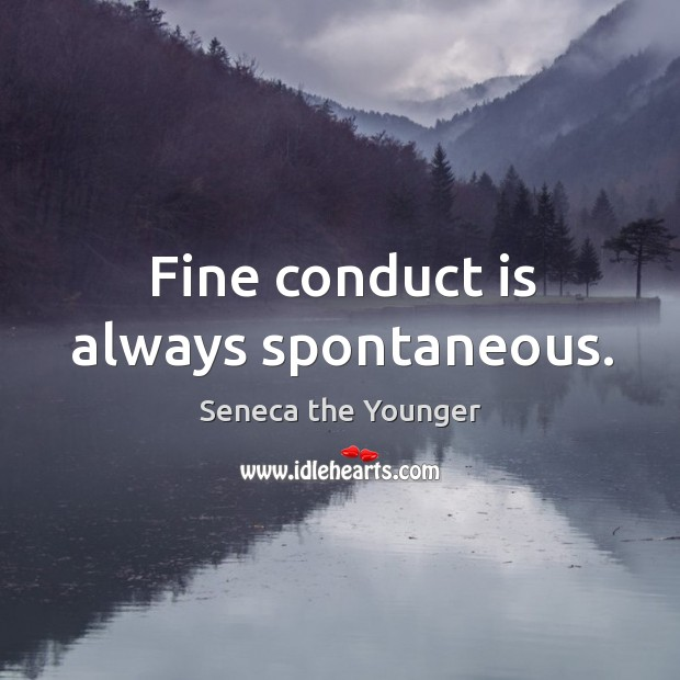 Fine conduct is always spontaneous. Image