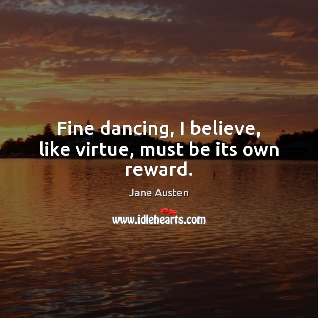Image, Fine dancing, I believe, like virtue, must be its own reward.