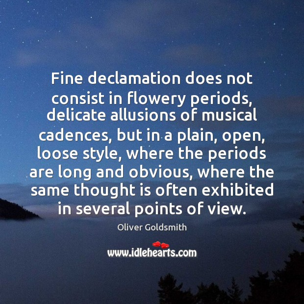 Fine declamation does not consist in flowery periods, delicate allusions of musical Image