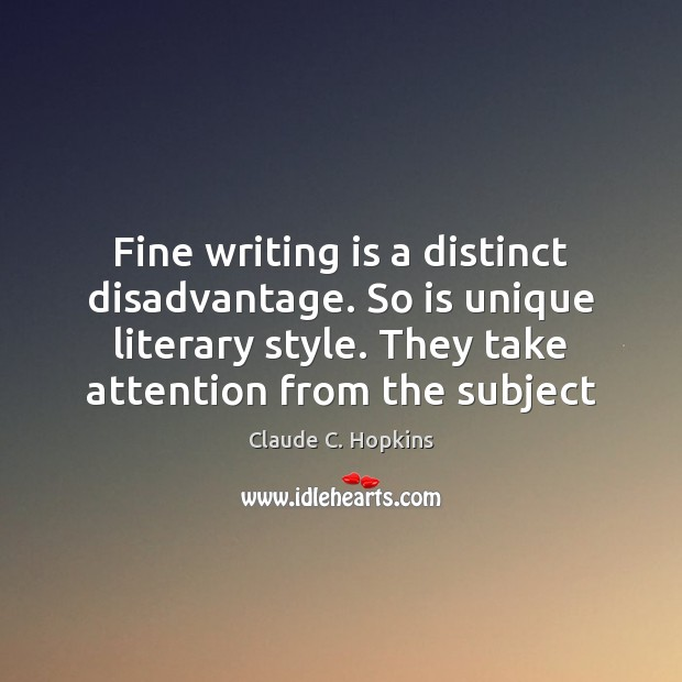 Fine writing is a distinct disadvantage. So is unique literary style. They Image