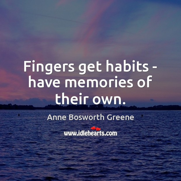 Image, Fingers get habits – have memories of their own.