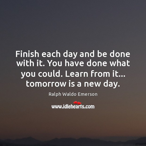 Image, Finish each day and be done with it. You have done what