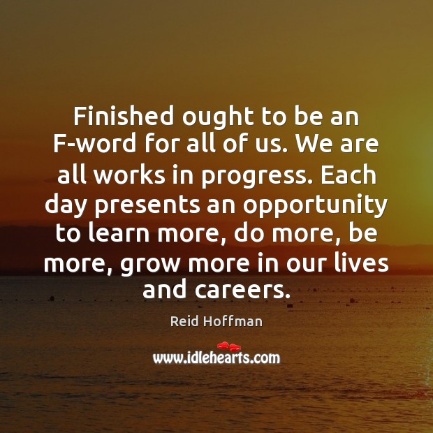 Finished ought to be an F-word for all of us. We are Progress Quotes Image