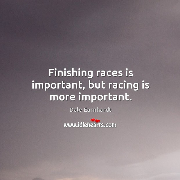 Finishing races is important, but racing is more important. Racing Quotes Image