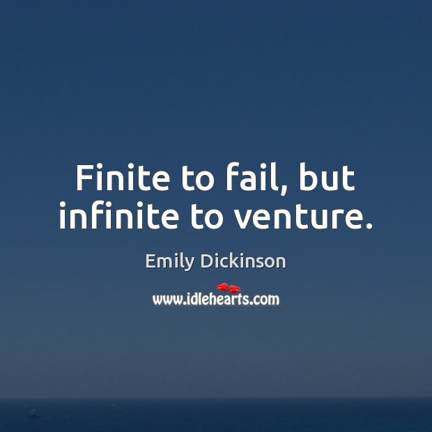 Finite to fail, but infinite to venture. Fail Quotes Image