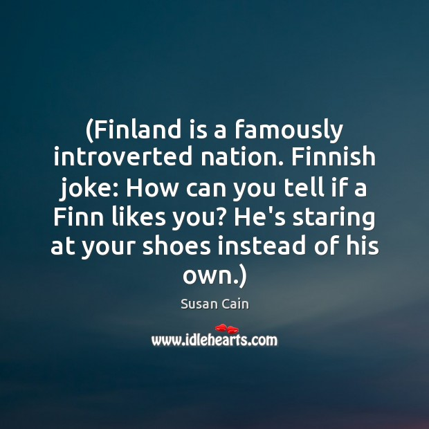 (Finland is a famously introverted nation. Finnish joke: How can you tell Image