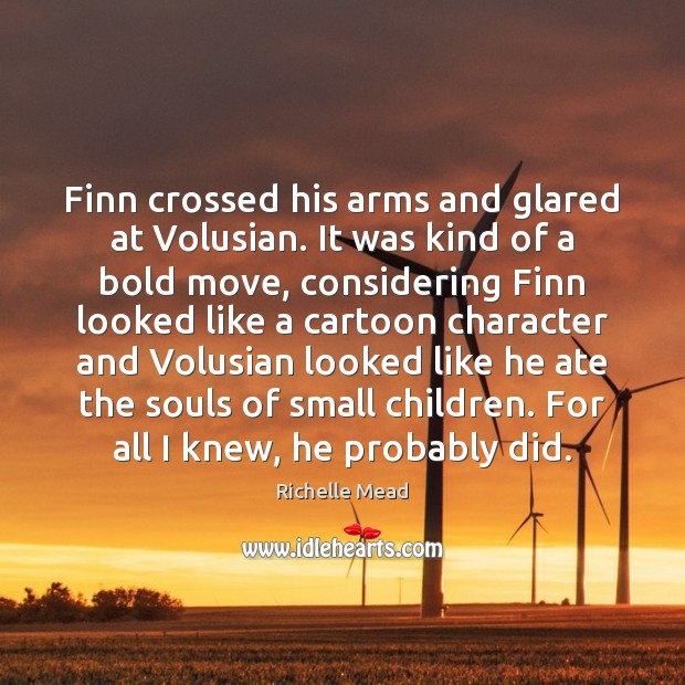 Image, Finn crossed his arms and glared at Volusian. It was kind of