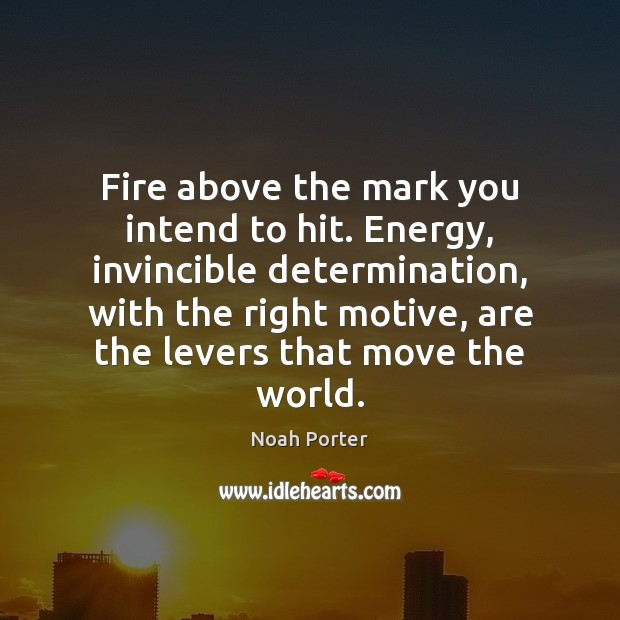Image, Fire above the mark you intend to hit. Energy, invincible determination, with
