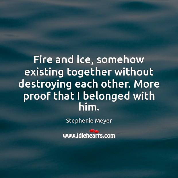 Fire and ice, somehow existing together without destroying each other. More proof Image